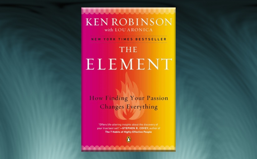 Book Summary: The Element By Ken Robinson
